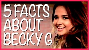 Becky G – 5 Things You Need To Know